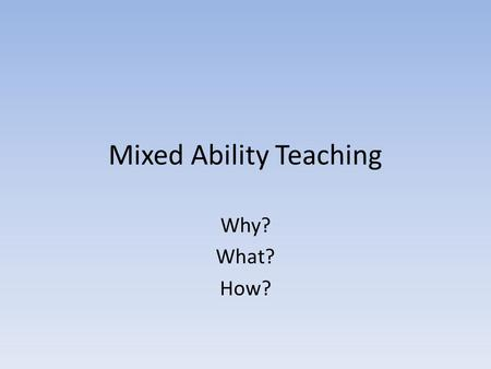 Mixed Ability Teaching Why? What? How?. Made to Measure Report 22 nd May 2012 Children's varying pre-school experiences of mathematics mean they start.