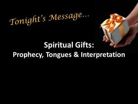 Spiritual Gifts: Prophecy, Tongues & Interpretation Tonight's Message…