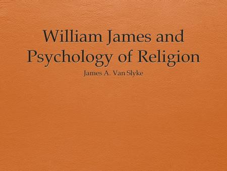 William James (1842-1910)  Considered by many to be one of the top psychologists of all time  Principles of Psychology (1890)  Classic work in psychology.