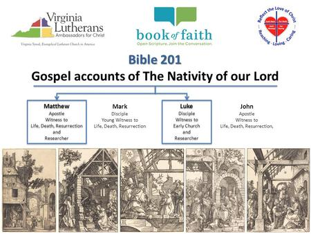 Bible 201 Gospel accounts of The Nativity of our Lord Matthew Apostle Witness to Life, Death, Resurrection and Researcher Matthew Apostle Witness to Life,