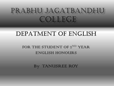 DEPATMENT OF ENGLISH FOR THE STUDENT OF 2 ND YEAR ENGLISH HONOURS By TANUSREE ROY.