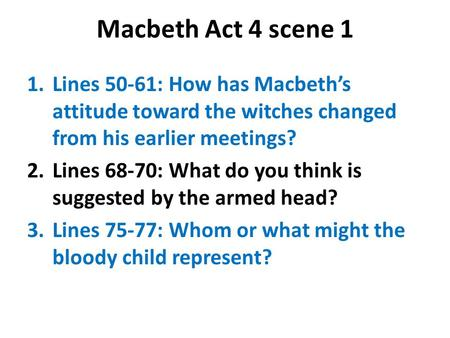 Macbeth Act 4 scene 1 Lines 50-61: How has Macbeth's attitude toward the witches changed from his earlier meetings? Lines 68-70: What do you think is suggested.