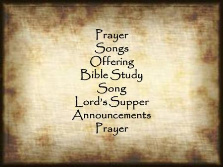 PrayerSongsOffering Bible Study Song Lord's Supper AnnouncementsPrayer.
