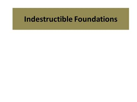 Indestructible Foundations. God Is Internal – Gen. 1:1External – Psm. 19:1.
