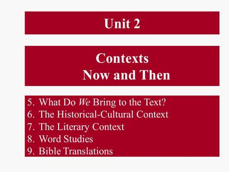 Contexts Now and Then 5.What Do We Bring to the Text? 6.The Historical-Cultural Context 7.The Literary Context 8.Word Studies 9.Bible Translations Unit.