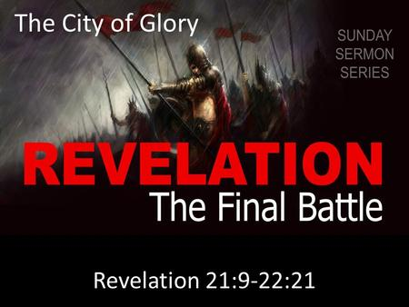 The City of Glory Revelation 21:9-22:21. www.comingbacksoon.com.