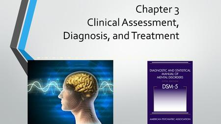 Chapter 3 Clinical Assessment, Diagnosis, and Treatment.