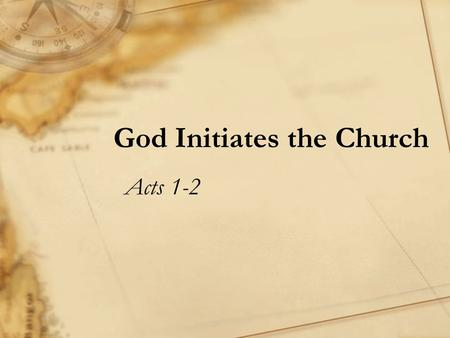 God Initiates the Church Acts 1-2. Discussion Questions for Acts 1 −What was Jesus speaking about over the 40 days He went about revealing himself after.