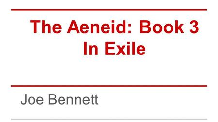 The Aeneid: Book 3 In Exile Joe Bennett. Setting Queen Dido has received Aeneas in Carthage and welcomes his as a guest. While falling deeply in love.