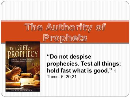 """Do not despise prophecies. Test all things; hold fast what is good."" 1 Thess. 5: 20,21."