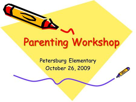 Parenting Workshop Petersburg Elementary October 26, 2009.