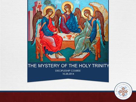 THE MYSTERY OF THE HOLY TRINITY DISCIPLESHIP COURSE 10.28.2014.