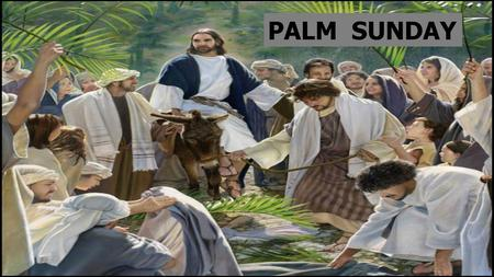 PALM SUNDAY. *Expectations *Answers PALM SUNDAY *Expectations *Answers.