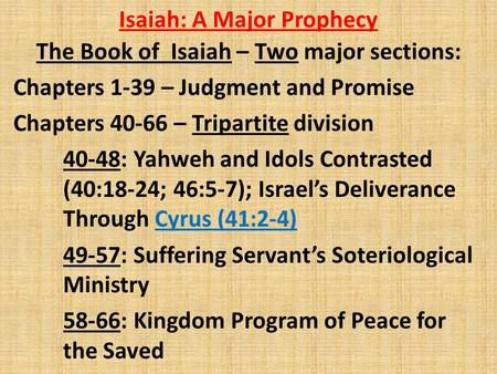 Isaiah: A Major Prophecy The Book of Isaiah – Two major sections: Chapters 1-39 – Judgment and Promise Chapters 40-66 – Tripartite division 40-48: Yahweh.