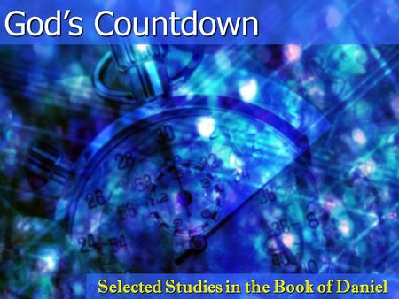 God's Countdown Selected Studies in the Book of Daniel.