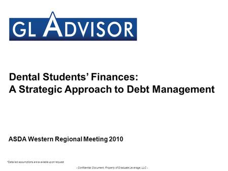 - Confidential Document, Property of Graduate Leverage, LLC - Dental Students' Finances: A Strategic Approach to Debt Management ASDA Western Regional.