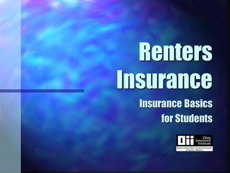 "Renters Insurance Insurance Basics for Students. Renters Insurance n A ""package"" policy n Types of homeowners policies n Your insurance needs n Shopping."