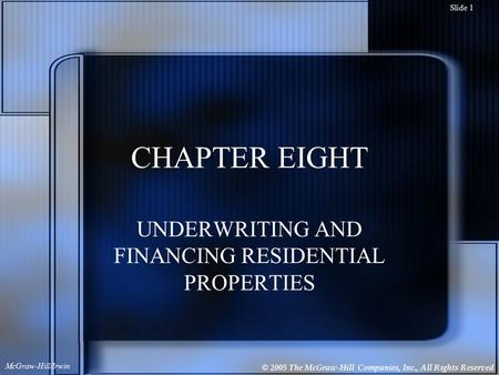© 2005 The McGraw-Hill Companies, Inc., All Rights Reserved McGraw-Hill/Irwin Slide 1 CHAPTER EIGHT UNDERWRITING AND FINANCING RESIDENTIAL PROPERTIES.