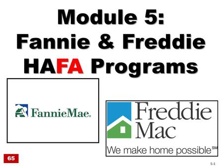 Module 5: Fannie & Freddie HAFA Programs 65 5-1. Fannie & Freddie Announced HAFA June 1, 2010 Effective August 1, 2010 Fannie & Freddie own the loans.