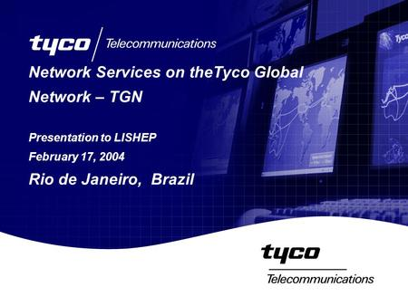 Network Services on theTyco Global Network – TGN Presentation to LISHEP February 17, 2004 Rio de Janeiro, Brazil.