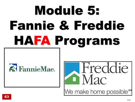 Module 5: Fannie & Freddie HAFA Programs 63 5-1. Fannie & Freddie Announced HAFA June 1, 2010 Effective August 1, 2010 Fannie & Freddie own the loans.