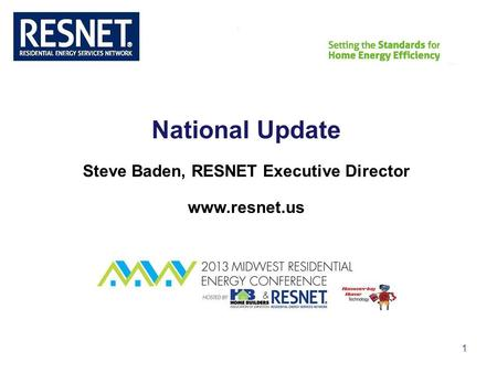 RESNET 1 National Update Steve Baden, RESNET Executive Director www.resnet.us.