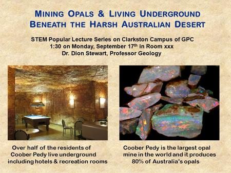 M INING O PALS & L IVING U NDERGROUND B ENEATH THE H ARSH A USTRALIAN D ESERT Over half of the residents of Coober Pedy is the largest opal Coober Pedy.