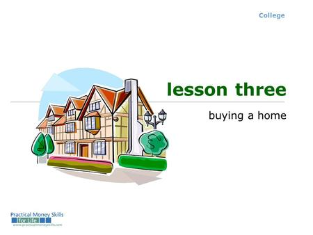 College lesson three buying a home. College Renting Buying Advantages Disadvantages More fixed costs for the term of the lease Variable costs Not gaining.