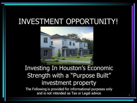 "1 INVESTMENT OPPORTUNITY! Investing In Houston's Economic Strength with a ""Purpose Built"" investment property The Following is provided for informational."