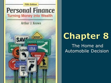 The Home and Automobile Decision. 8-2 Copyright © 2010 Pearson Education, Inc. Publishing as Prentice Hall Learning Objectives 1. Make good buying decisions.