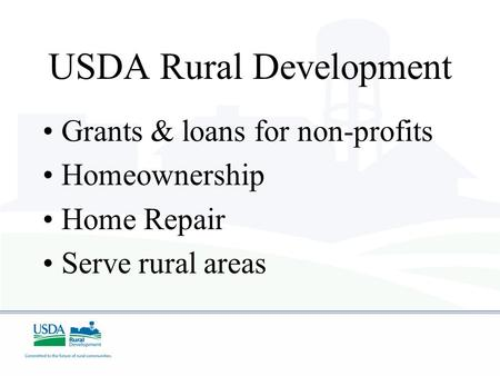USDA Rural Development Grants & loans for non-profits Homeownership Home Repair Serve rural areas.