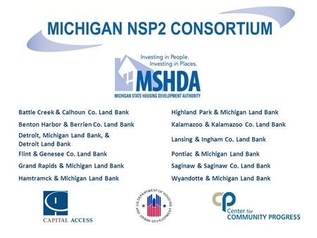 Battle Creek & Calhoun Co. Land BankHighland Park & Michigan Land Bank Benton Harbor & Berrien Co. Land BankKalamazoo & Kalamazoo Co. Land Bank Detroit,