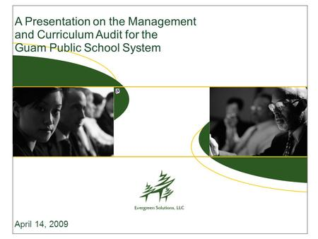 A Presentation on the Management and Curriculum Audit for the Guam Public School System April 14, 2009.