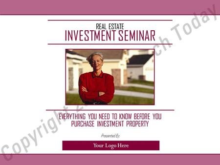REAL ESTATE INVESTMENT SEMINAR EVERYTHING YOU NEED TO KNOW BEFORE YOU PURCHASE INVESTMENT PROPERTY Your Logo Here Presented By: