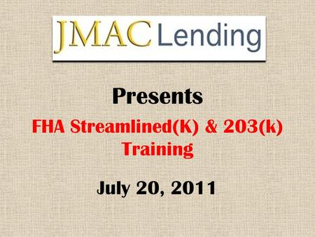 FHA Streamlined(K) & 203(k) Training Presents July 20, 2011.