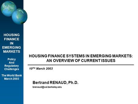 HOUSING FINANCE IN EMERGING MARKETS Policy And Regulatory Challenges The World <strong>Bank</strong> March 2003 HOUSING FINANCE SYSTEMS IN EMERGING MARKETS : AN OVERVIEW.