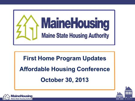 First Home Program Updates Affordable Housing Conference October 30, 2013.