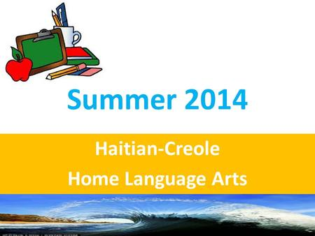 Summer 2014 Haitian-Creole Home Language Arts. Lach Nora.
