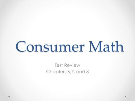 Consumer Math Test Review Chapters 6,7, and 8. A First Look at Credit Cards and Open Credit Credit involves receiving cash, goods, or services with an.