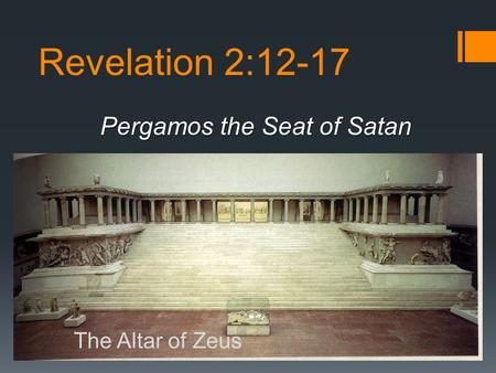 Revelation 2:12-17 Pergamos the Seat of Satan The Altar of Zeus.