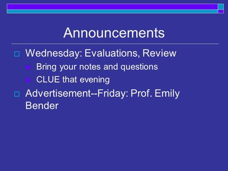 Announcements  Wednesday: Evaluations, Review Bring your notes and questions CLUE that evening  Advertisement--Friday: Prof. Emily Bender.