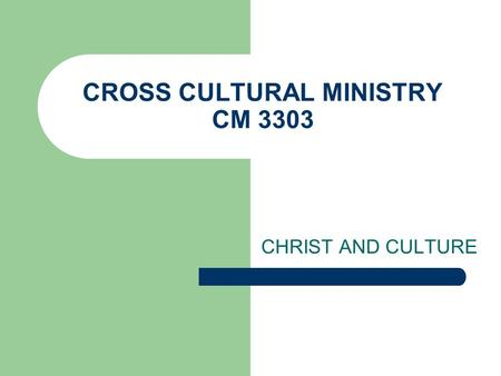 CROSS CULTURAL MINISTRY CM 3303 CHRIST AND CULTURE.