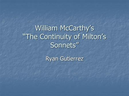 "William McCarthy's ""The Continuity of Milton's Sonnets"" Ryan Gutierrez."