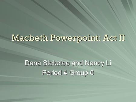 Macbeth Powerpoint: Act II Dana Steketee and Nancy Li Period 4 Group 6.