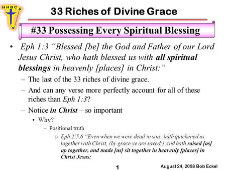 "33 Riches of Divine Grace August 24, 2008 Bob Eckel 1 #33 Possessing Every Spiritual Blessing Eph 1:3 ""Blessed [be] the God and Father of our Lord Jesus."