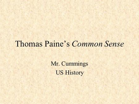 Thomas Paine's Common Sense Mr. Cummings US History.