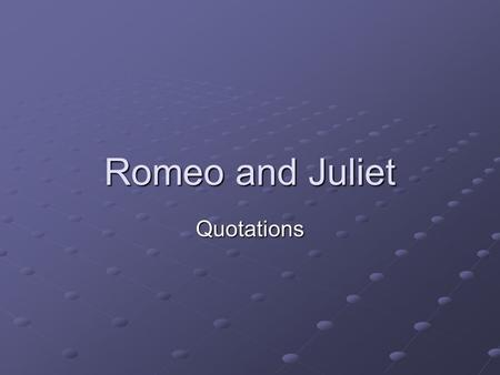 "Romeo and Juliet Quotations Act I ""Is the law of our side if I say ay?"" Sampson Sampson ""What, drawn and talk of peace? I hate the word…"" Tybalt Tybalt."
