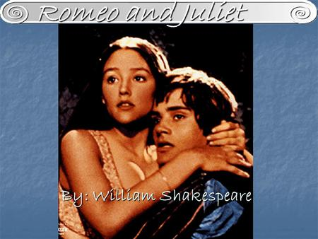 By: William Shakespeare Romeo and Juliet. William Shakespeare Baptized April 26, 1564 (thought to be born on the 23 rd ) Baptized April 26, 1564 (thought.
