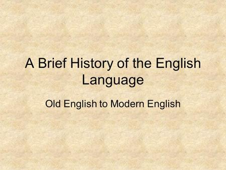 brief history of the english language Understanding the rich and complex history of the english language helps  immensely with learning it here's a brief introduction.