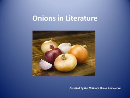 Onions in Literature Provided by the National Onion Association.